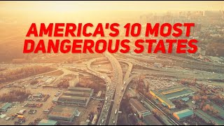 The 10 MOST DANGEROUS STATES in AMERICA