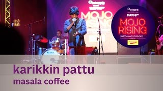 Karikkin Pattu - Masala Coffee - Live at Kappa TV Mojo Rising