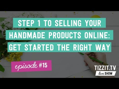 Tizzit.TV LIVE Show - Episode#15 - Step 1 to selling your handmade products online: get started