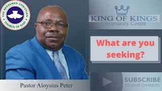 WHAT ARE YOU SEEKING? Pastor Aloysius Peter