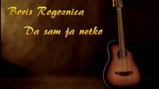 Boris Rogoznica - Da sam ja netko