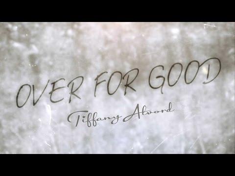 Over For Good - Tiffany Alvord (Lyric Video) (Original)