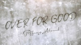 Over For Good - Tiffany Alvord (Original Song) Official Lyric Video