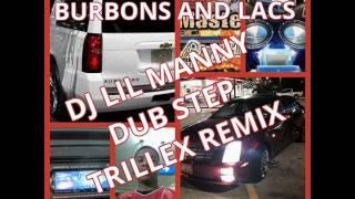 BURBONS AND LACS DJ LIL MANNY DUBSTEP TRILLEX REMIX