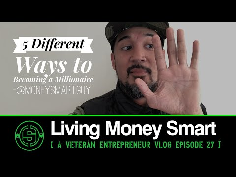 5 Different Ways to Becoming a Millionaire | Living Money Smart a Vetrepreneur VLOG EP27
