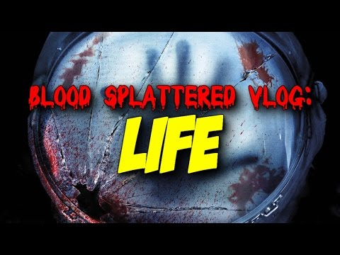 Life (2017) - Blood Splattered Vlog (Horror Movie Review)