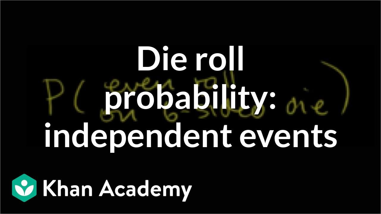 Die rolling probability with independent events (video