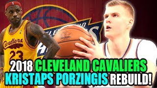 REBUILDING THE KRISTAPS PORZINGIS CLEVELAND CAVALIERS! TRADING KYRIE IRVING TO THE KNICKS! NBA 2K17