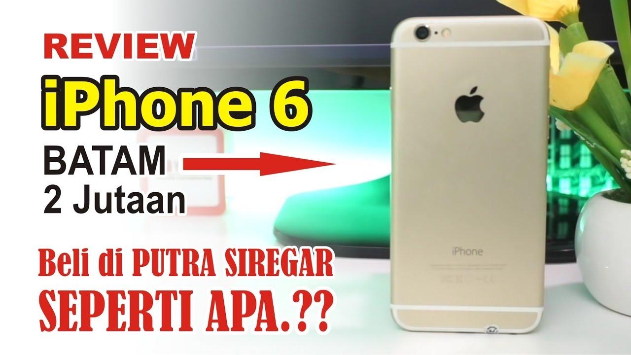 Review Iphone 6 Dari Putra Siregar Batam Seperti Apa