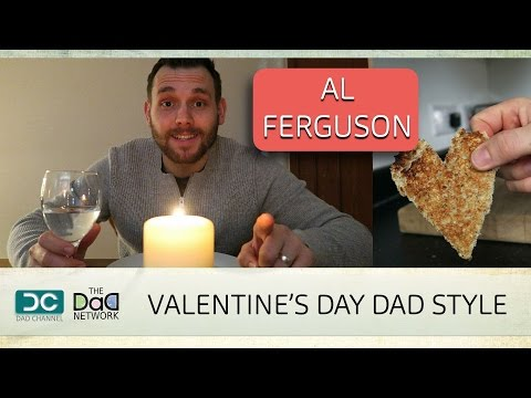 A DAD'S GUIDE TO VALENTINE'S DAY | AL FERGUSON