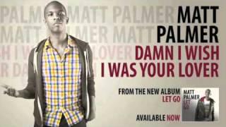 Matt Palmer - Damn I Wish I Was Your Lover
