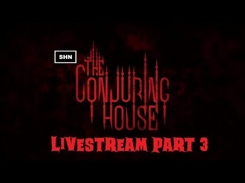 The Conjuring House | Livestream No Commentary First Playthrough Part 3