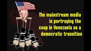 The mainstream media is portraying the coup in Venezuela as a democratic transition