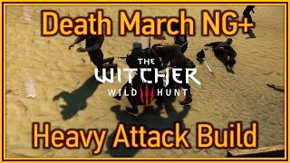 The Witcher 3: Wild Hunt - Heavy Attack Build for NG+ Death March