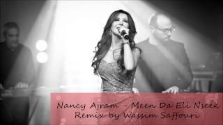 Nancy Ajram - Men Da Eli Nseek ( Remix : Wassim Saffouri ) | نانسي عجرم - مين ده الي نسيك ريمكس