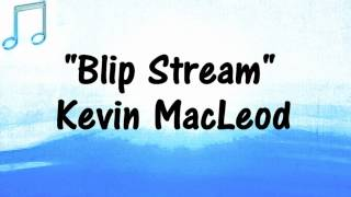Kevin MacLeod - BLIP STREAM  - VIDEO GAMING RETRO MUSIC
