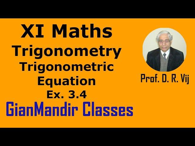 XI Mathematics - Trigonometry - Exer. 3.4 of Trigonometric Equation by Divya Mam