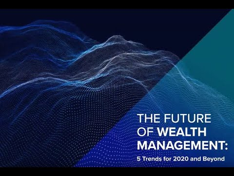 Introducing the Transformation of Wealth Management Report - Trends for 2020 and beyond