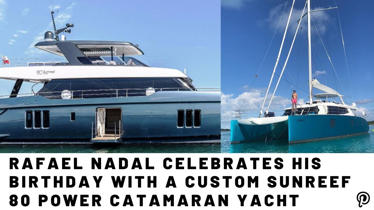 Rafael Nadal Celebrates His Birthday With A Custom Sunreef 80 Power Catamaran Yacht Youtube