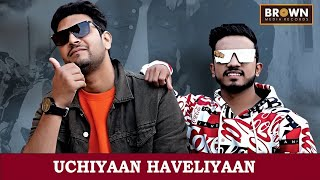 Uchiyaan Haveliyaan  Official Video  Rahul Arora feat. Mohit Tanwar   Brown Media Records  Naya Gana