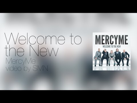 Welcome To The New  MercyMe Lyrics