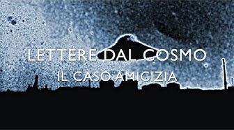 Lettere dal cosmo - Il caso amicizia. Full HD