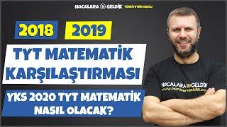 2018 - 2019 TYT Matematik Karşılaştırması I YKS 2020 TYT Matematik Nasıl Olacak?