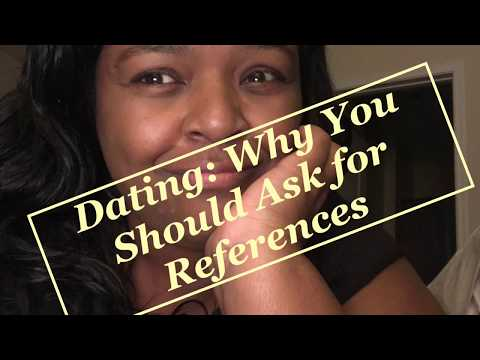 Dating: Why You Should Ask For References. Luefras Continues Her Talk On The Intricacies Of Dating.