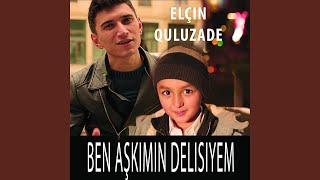 Elçin Quluzade - Ben Aşkımın Delisiyem