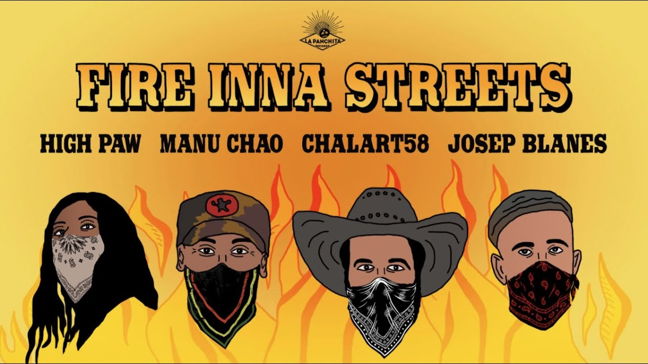 FIRE INNA STREETS: Manu Chao / Chalart58 & High Paw feat Josep Blanes