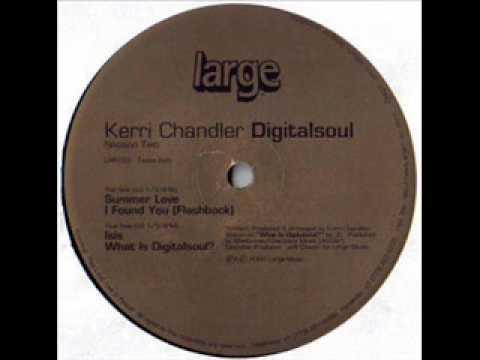 Kerri Chandler - I Found You (Flashback) - DigitalSoul 2