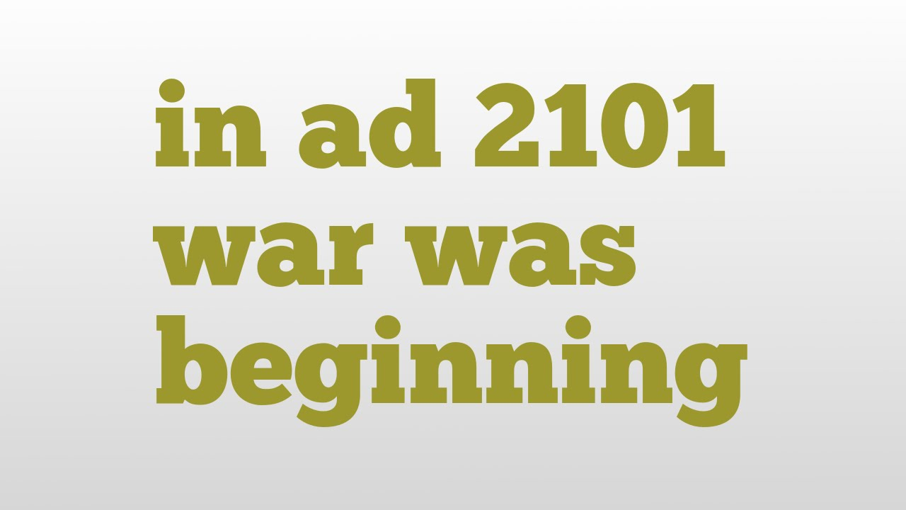 in ad 2101 war was beginning meaning and pronunciation youtube