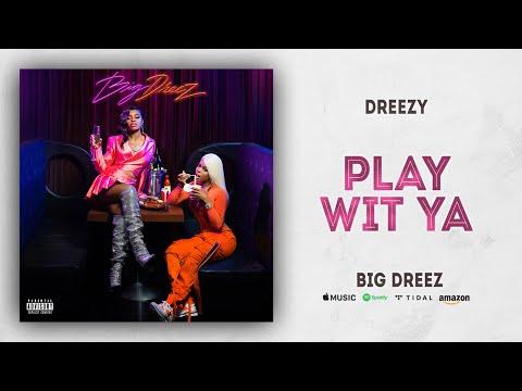 Dreezy - Play Wit Ya (Big Dreez)