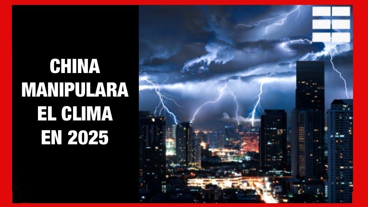 🛑 CHINA MANIPULARÁ el CLIMA en 2025 ⚠️