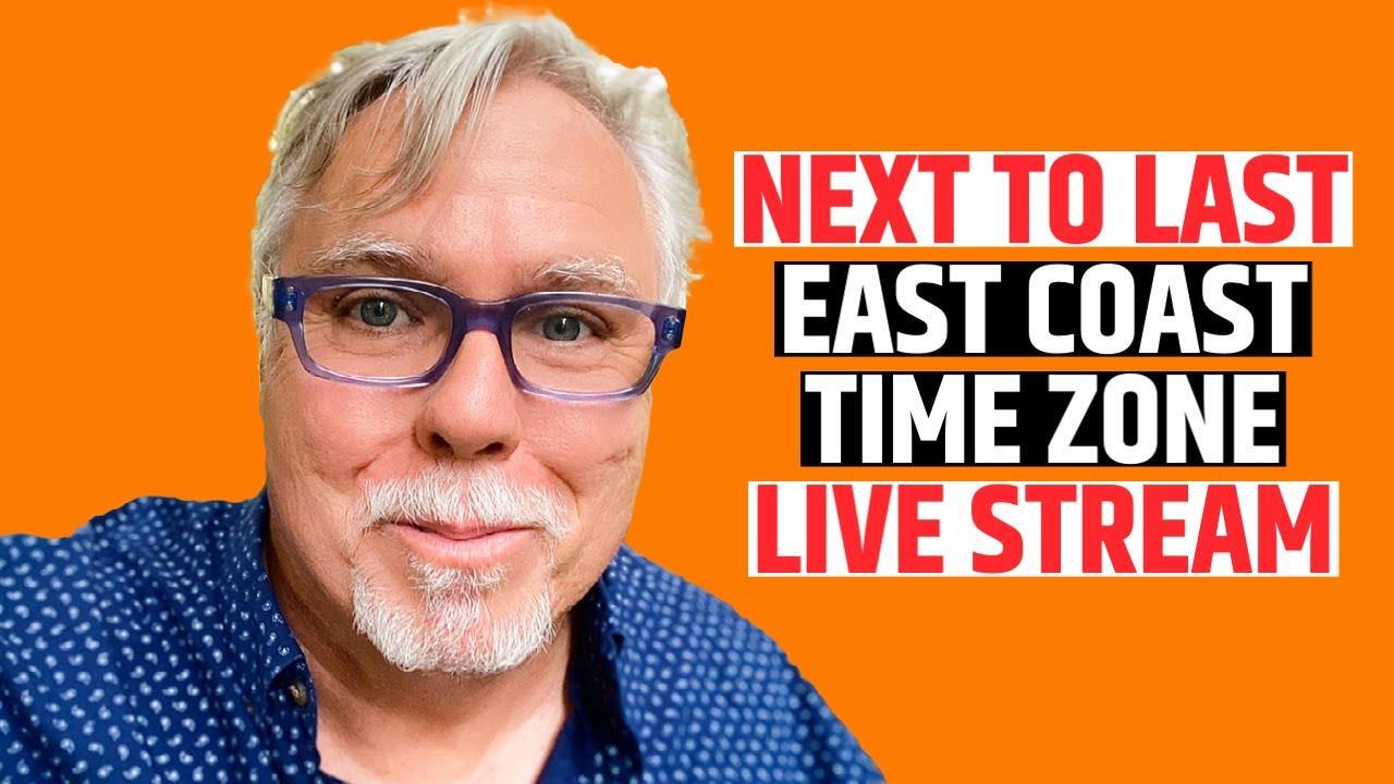 Next to Last East Coast Time Zone Live Stream