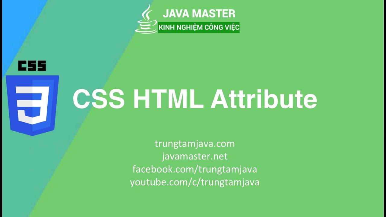 CSS 07 - CSS HTML Attribute Tag - Trung Tâm Java Master