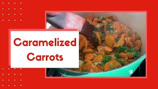 How to Prepare Caramelized Carrots! | Easy Vegetable Prep