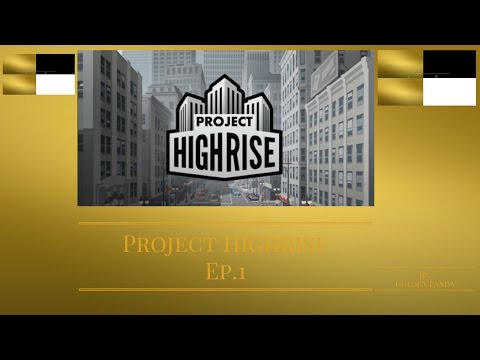 Building a skyscraper (Project Highrise ep 1)