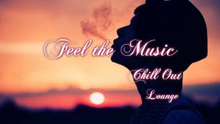 Chillout Lounge Vocal & Saxophon Music ( Feel the Music ) Vol 18  Best of Lounge Music
