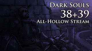 Let's Plague: Dark Souls Stream (Parts 38+39)