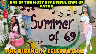 VLOG DIARIES 👉SUMMER OF 69 CAFE / CAFES OF PATNA / PRE BIRTHDAY CELEBRATION / PATNA FOOD VLOG