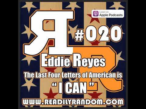 """#020 Eddie Reyes - The Last Four Letters of American are """"I CAN""""!"""