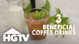 3 Beneficial Coffee Drinks - HGTV