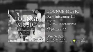 LOUNGE MUSIC Reminiscence III Compiled By TSUTAYA TOKYO ROPPONGI