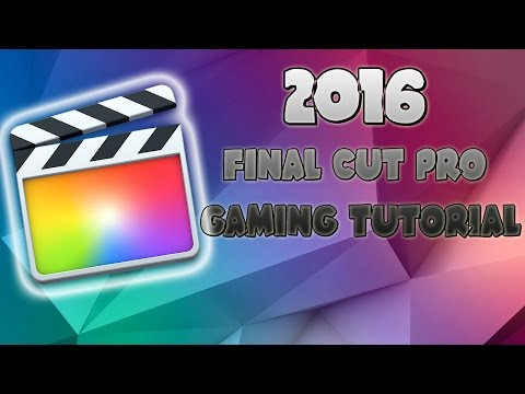 2016 *UPDATED* - How To Use Final Cut Pro X (10) - Gaming Videos/Channels - Mac Only