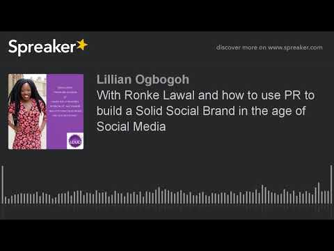 With Ronke Lawal and how to use PR to build a Solid Social Brand in the age of Social Media