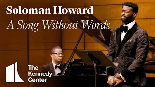 Soloman Howard - A Song Without Words | The Kennedy Center