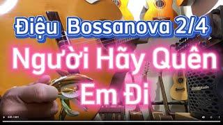 |Quạt Bossanova| Người Hãy Quyên Em Đi - Hướng Dẫn Guitar