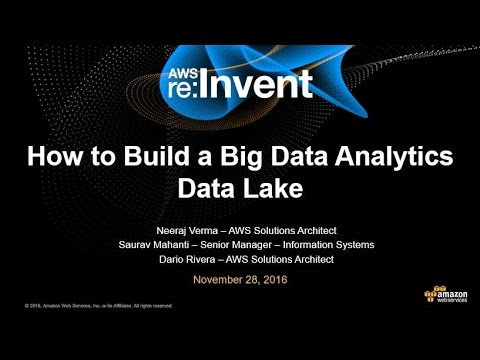 AWS re:Invent 2016: How to Build a Big Data Analytics Data