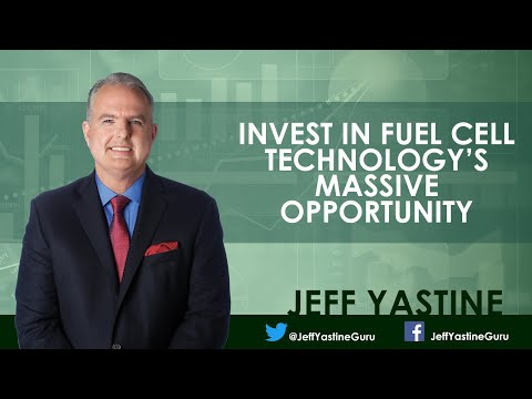 Invest In Fuel Cell Technology's Massive Opportunity - Jeff Yastine